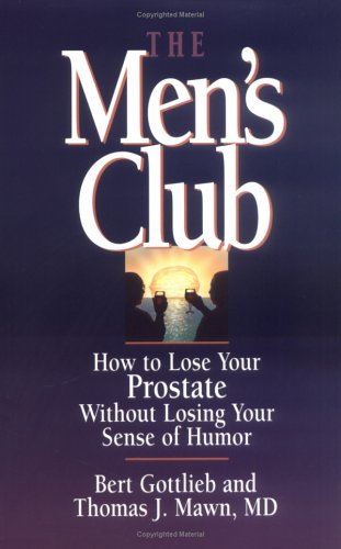 The Men's Club: How to Lose Your Prostate Without Losing Your Sense of Humor PDF Books