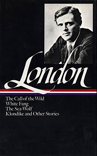 Jack London: Novels and Stories (LOA #6): The Call of the Wild / White Fang / The Sea-Wolf / Klondike and other stories