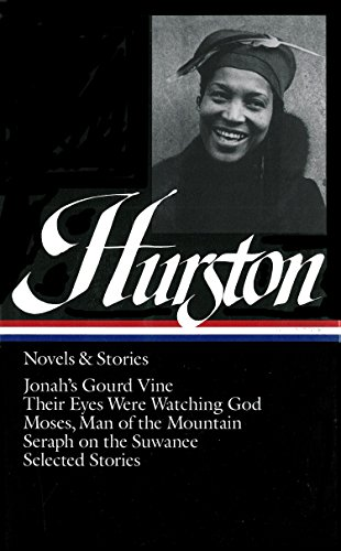 Zora Neale Hurston: Novels & Stories (LOA #74): Jonah's Gourd Vine / Their Eyes Were Watching God / Moses, Man of the Mountain /  Seraph on the Suwanee / stories