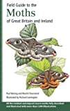 Field Guide to the Moths of Great Britain and Ireland. Paul Waring, Martin Townsend, Richard Lewington (Illustrator).
