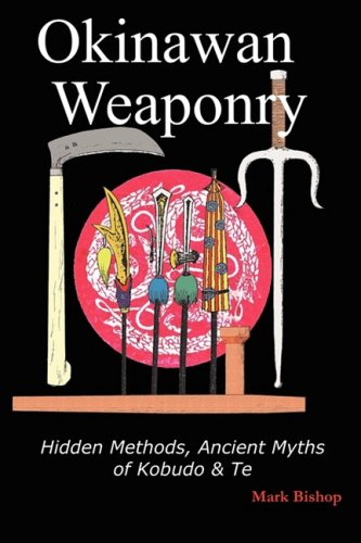 Okinawan Weaponry, Hidden Methods, Ancient Myths of Kobudo & Te