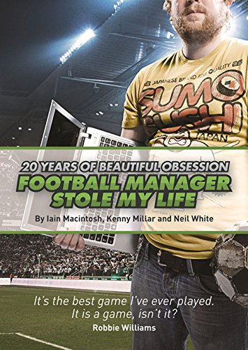 Football Manager Stole My Life: 20 Years of Beautiful Obsession par Iain Macintosh, Kenny Millar, Neil White