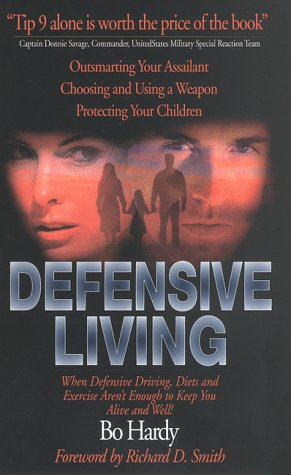 Defensive Living: When Defensive Driving, Diets and Exercise aren't Enough to Keep You Alive and Well!