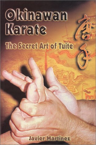 Okinawan Karate, The Secret Art of Tuite by Javier Martinez