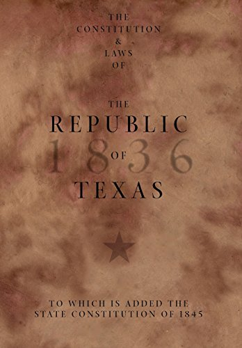 The Constitution and Laws of the Republic of Texas, to Which Is Added the State Constitution of 1845 PDF Books