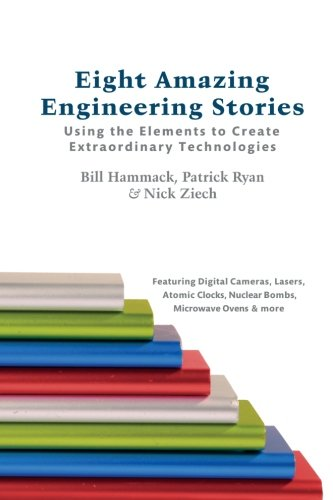 Eight Amazing Engineering Stories: Using the Elements to Create Extraordinary Technologies