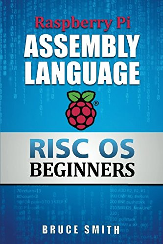 Raspberry Pi Assembly Language RISC OS Beginners par Bruce Smith