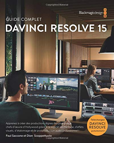 The Definitive Guide to DaVinci Resolve 15 - French version: Editing, Color, Audio and Effects par Dion Scoppettuolo, Paul Saccone