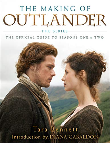 The Making of Outlander: The Series: The Official Guide to Seasons One & Two par Tara Bennett