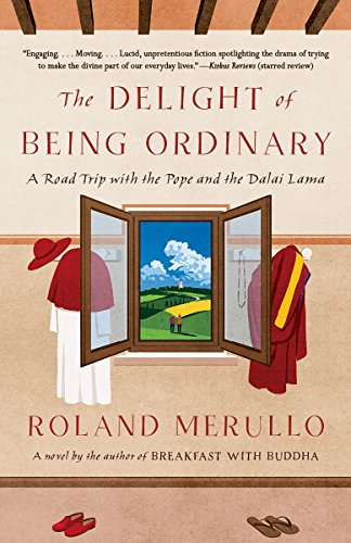 The Delight of Being Ordinary: A Road Trip with the Pope and the Dalai Lama