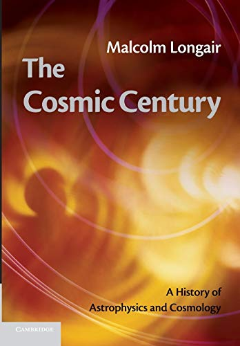 The Cosmic Century: A History of Astrophysics and Cosmology par Malcolm S. Longair