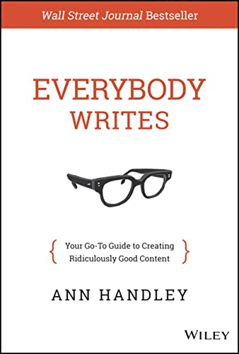 Everybody Writes: Your Go-To Guide to Creating Ridiculously Good Content par Ann Handley