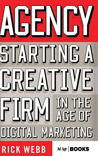 Agency: Starting a Creative Firm in the Age of Digital Marketing par  R. Webb
