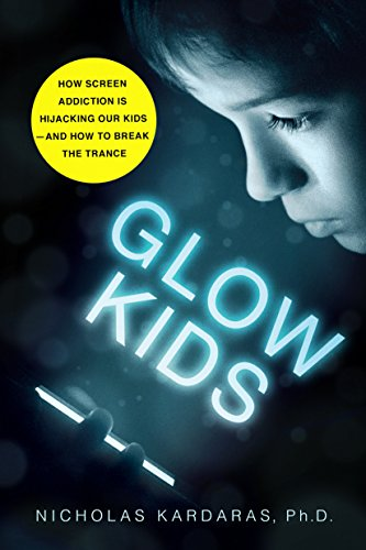 Glow Kids: How Screen Addiction Is Hijacking Our Kids-and How to Break the Trance par  Nicholas Kardaras
