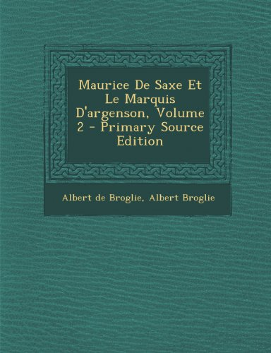 Maurice de Saxe Et Le Marquis D'Argenson, Volume 2 - Primary Source Edition PDF Books