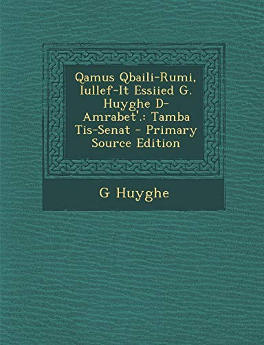 Qamus Qbaili-Rumi, Iullef-It Essiied G. Huyghe D-Amrabet'.: Tamba Tis-Senat - Primary Source Edition
