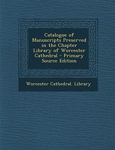 Catalogue of Manuscripts Preserved in the Chapter Library of Worcester Cathedral