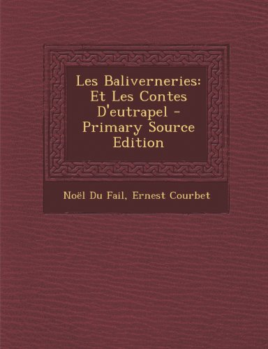 Les Baliverneries: Et Les Contes D'Eutrapel - Primary Source Edition