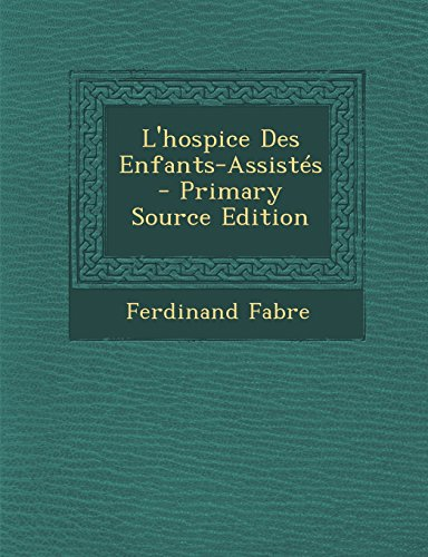 L'Hospice Des Enfants-Assistes - Primary Source Edition PDF Books