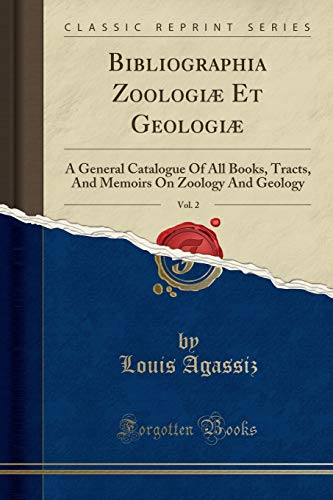 Bibliographia Zoologiæ Et Geologiæ, Vol. 2: A General Catalogue of All Books, Tracts, and Memoirs on Zoology and Geology (Classic Reprint)