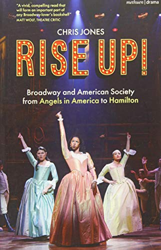 Rise Up!: Broadway and American Society from Angels in America to Hamilton par  Chris Jones