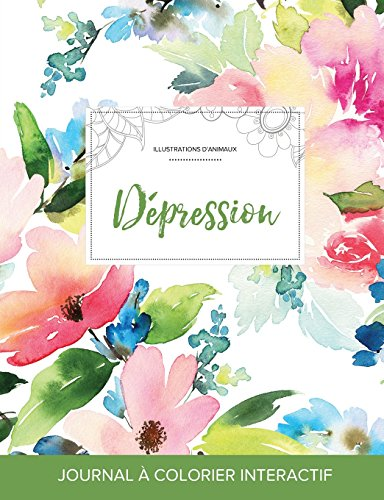 Journal de Coloration Adulte: Depression (Illustrations D'Animaux, Floral Pastel)