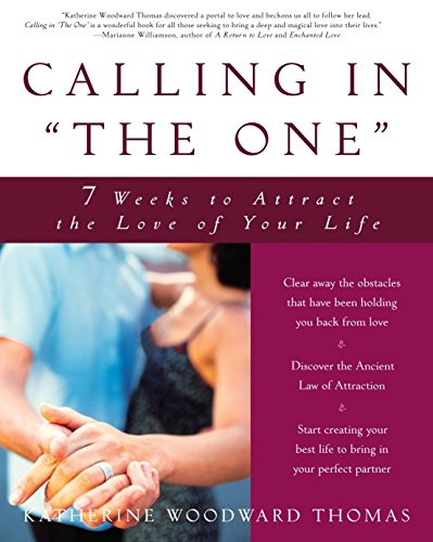 Calling in The One: 7 Weeks to Attract the Love of Your Life