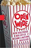 Open Wide: Inside the Blockbuster Movie Factory: How Hollywood Box Office Became a National Obession