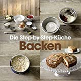 Backen: Step-by-Step: Backen: Die Step-by-Step K�che