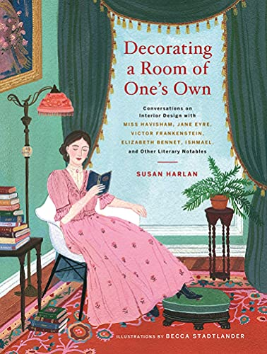 Decorating a Room of One's Own: Conversations on Interior Design With Miss Havisham, Jane Eyre, Victor Frankenstein, Elizabeth Bennet, Ishmael, and Other Literary Notables par  Harlan Susan