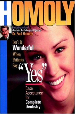 Isn't It Wonderful When Patients Say Yes: Case Acceptance for Complete Dentistry par  Dr. Paul Homoly