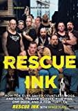 Rescue Ink: How Ten Guys Saved Countless Dogs and Cats, Twelve Horses, Five Pigs, One Duck, and a Few Turtles