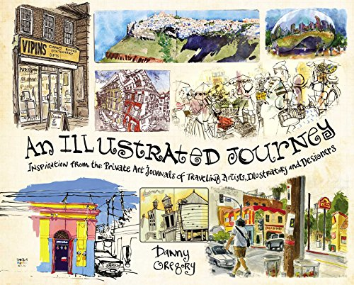 An Illustrated Journey: Inspiration From the Private Art Journals of Traveling Artists, Illustrators and Designers par Danny Gregory