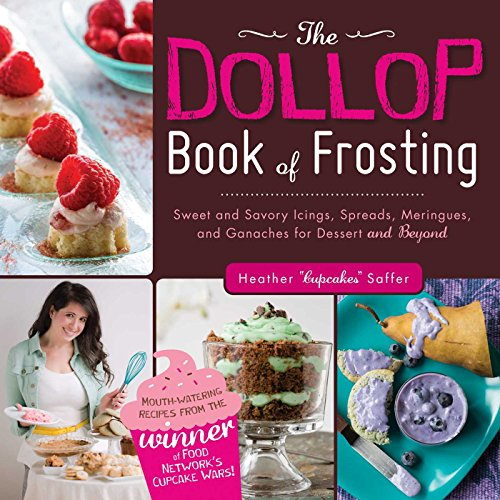 The Dollop Book of Frosting: Sweet and Savory Icings, Spreads, Meringues, and Ganaches for Dessert and Beyond par Heather 'Cupcakes' Saffer