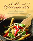 Woks: Wok- und Pfannengerichte: ber 100 kstliche Rezeptideen mit Schritt-fr-Schritt-Anleitungen