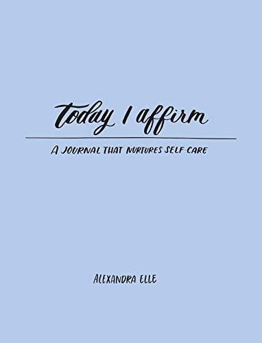 Today I Affirm: A Journal That Nurtures Self-care par  Alexandra Elle