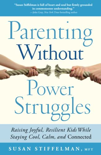 Parenting Without Power Struggles: Raising Joyful, Resilient Kids While Staying Cool, Calm, and Connected par  Susan Stiffelman