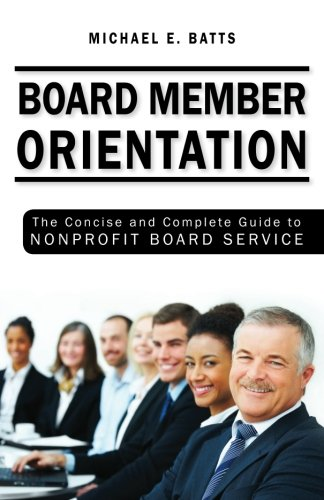 Board Member Orientation: The Concise and Complete Guide to Nonprofit Board Service PDF Books