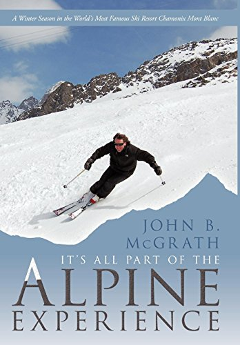 It's All Part of the Alpine Experience: A Winter Season in the World's Most Famous Ski Resort Chamonix Mont Blanc