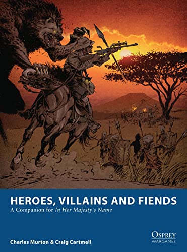 Heroes, Villains and Fiends: A Companion for In Her Majesty's Name par  Craig Cartmell, Charles Murton