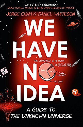 We Have No Idea: A Guide to the Unknown Universe par Jorge Cham, Daniel Whiteson