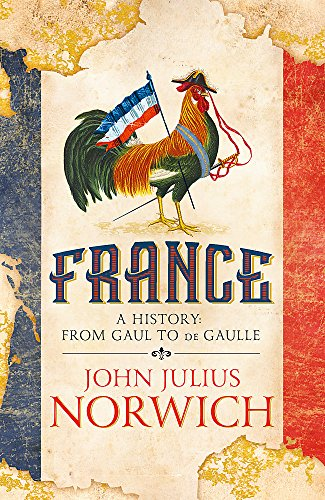 France: A History: from Gaul to de Gaulle par John Julius Norwich