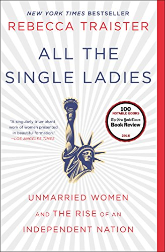 All the Single Ladies: Unmarried Women and the Rise of an Independent Nation par  Rebecca Traister