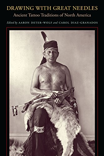 Drawing With Great Needles: Ancient Tattoo Traditions of North America par