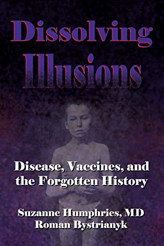 Dissolving Illusions: Disease, Vaccines, and The Forgotten History par Suzanne Humphries MD, Roman Bystrianyk