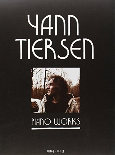 Yann Tiersen - Piano Works: Partitions Integrales Piano: 1994-2003.