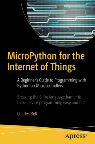 MicroPython for the Internet of Things: A Beginner's Guide to Programming with Python on Microcontrollers par Charles Bell