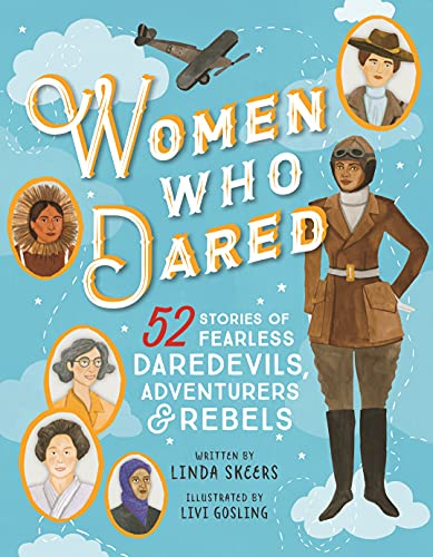 Women Who Dared: 52 Stories of Fearless Daredevils, Adventurers & Rebels