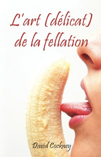 L'art (délicat) de la fellation