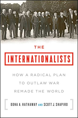 The Internationalists: How a Radical Plan to Outlaw War Remade the World par Oona A. Hathaway, Scott J. Shapiro
